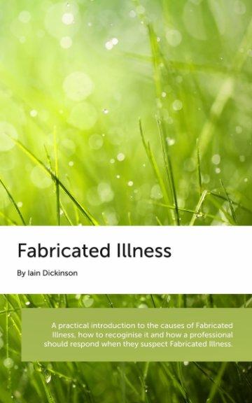View Fabricated Illness by Iain Dickinson