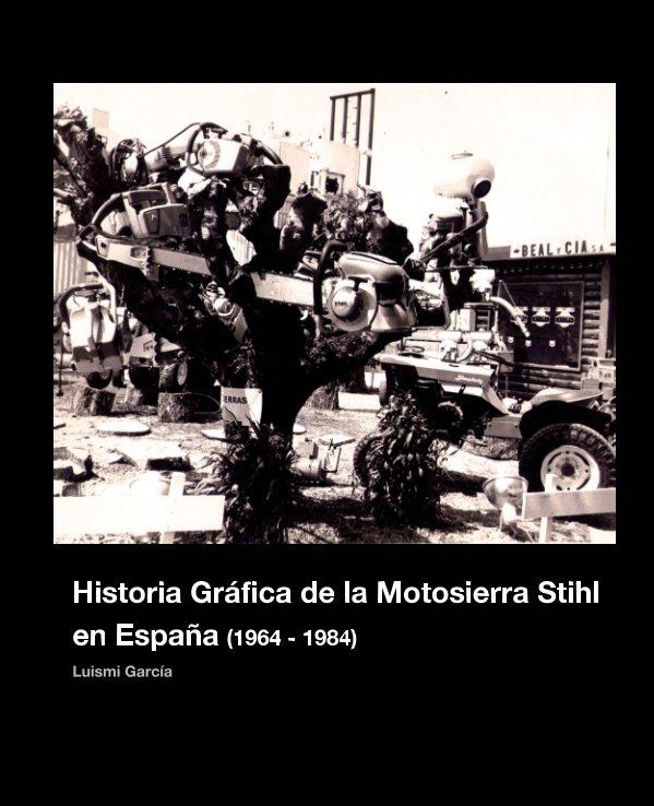 Ver HISTORIA GRAFICA DE LA MOTOSIERRA STIHL EN ESPAÑA (1964-1984) por Luismi García