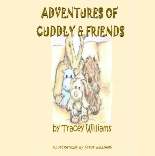 View ADVENTURES OF CUDDLY AND FRIENDS by Tracey Williams
