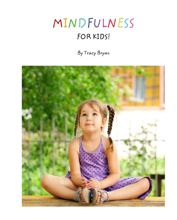 View MINDFULNESS                                  FOR KIDS! by Tracy Bryan