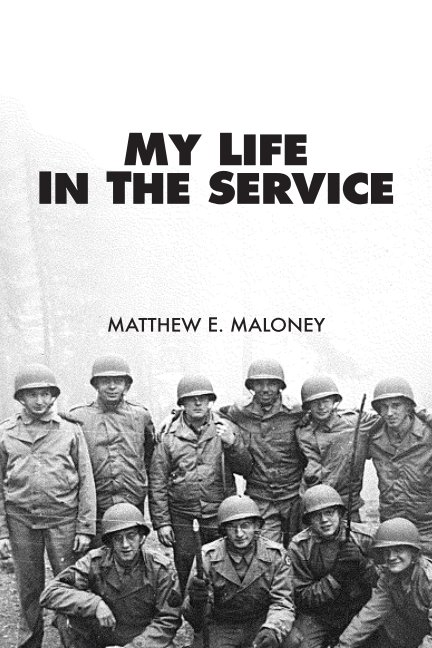 View MY LIFE IN THE SERVICE by Matthew E. Maloney