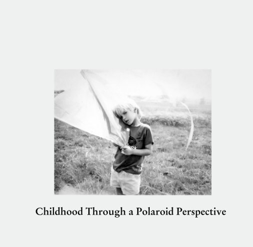 View Childhood Through a Polaroid Perspective by Kathleen B. Donovan