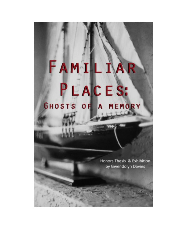 View Familiar Places: Ghosts of a Memory by Gwendolyn Anne
