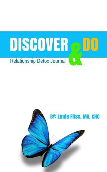 View Discover & Do: Relationship Detox Journal by Linda Fliss, MA, CHC