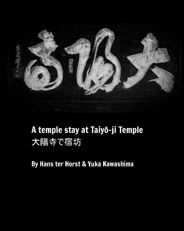 View A temple stay at Taiyō-ji Temple  大陽寺で宿坊 by Hans ter Horst, Yuka Kawashima