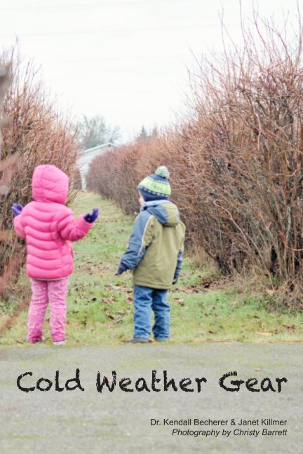View Cold Weather Gear by Dr. Kendall Becherer, Janet Killmer, & Christy Barrett