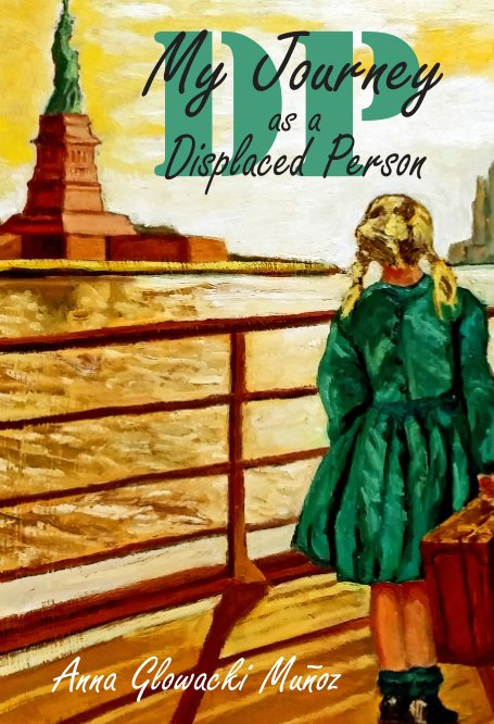 View DP: My Journey as a Displaced Person (hardcover) by Anna Glowacki Munoz