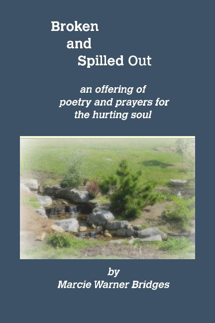 View Broken and Spilled Out by Marcie Warner Bridges