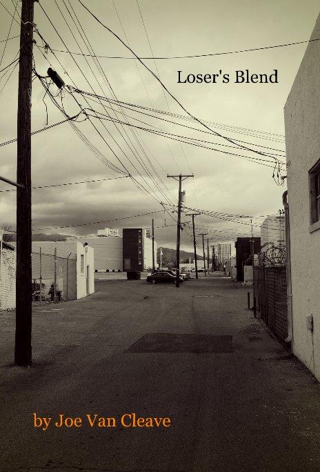 View Loser's Blend by Joe Van Cleave