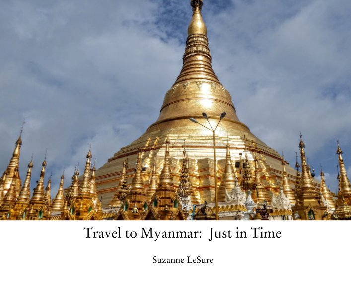 View Travel to Myanmar:  Just in Time by Suzanne LeSure