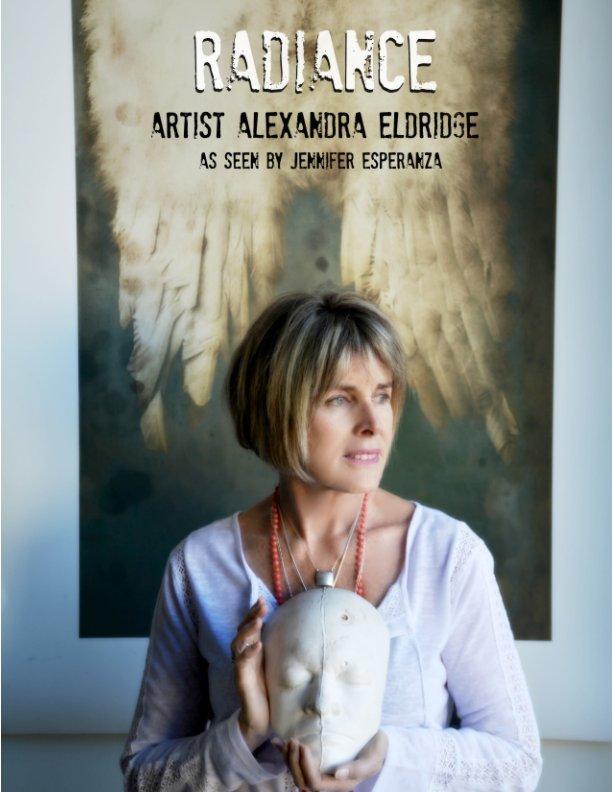 View Radiance • Artist Alexandra Eldridge by Jennifer Esperanza