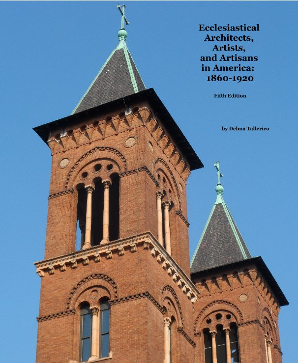 View Ecclesiastical Architects, Artists, and Artisans in America: 1860-1920 Fifth Edition by Delma Tallerico