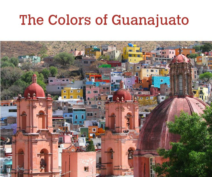View The Colors of Guanajuato by Agota Page