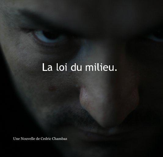 View La loi du milieu. by Cedric Chambaz
