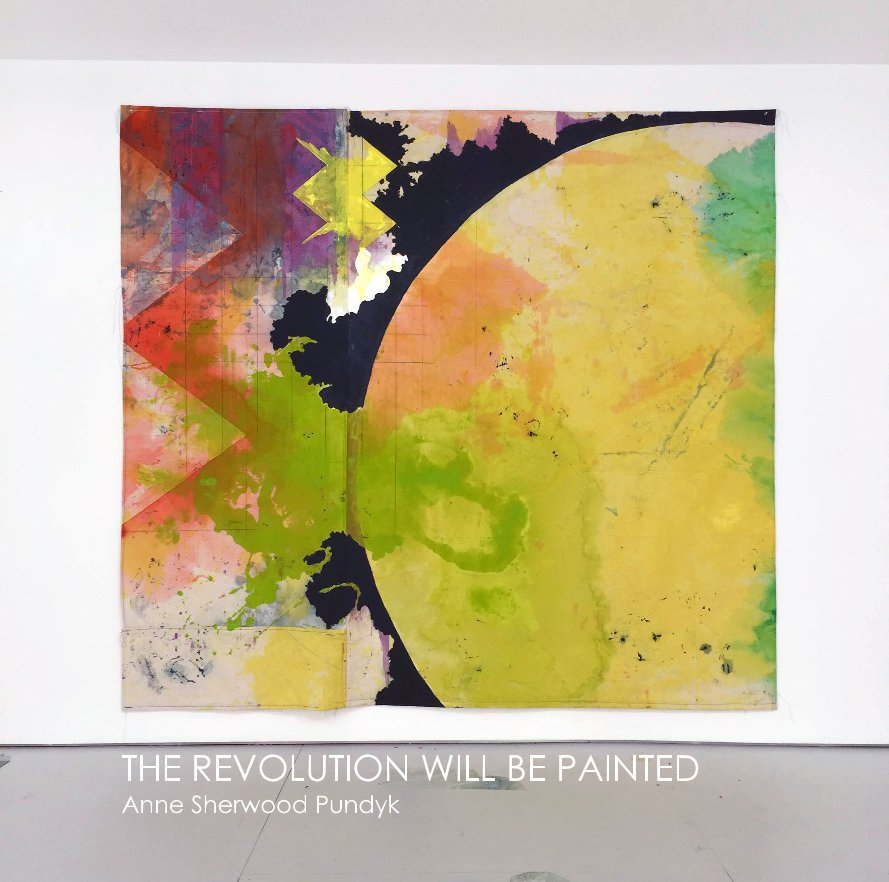 View THE REVOLUTION WILL BE PAINTED Anne Sherwood Pundyk by Anne Sherwood Pundyk