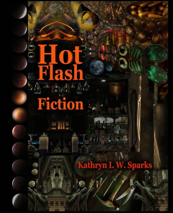 View Hot Flash Fiction by Kathryn I. W. Sparks