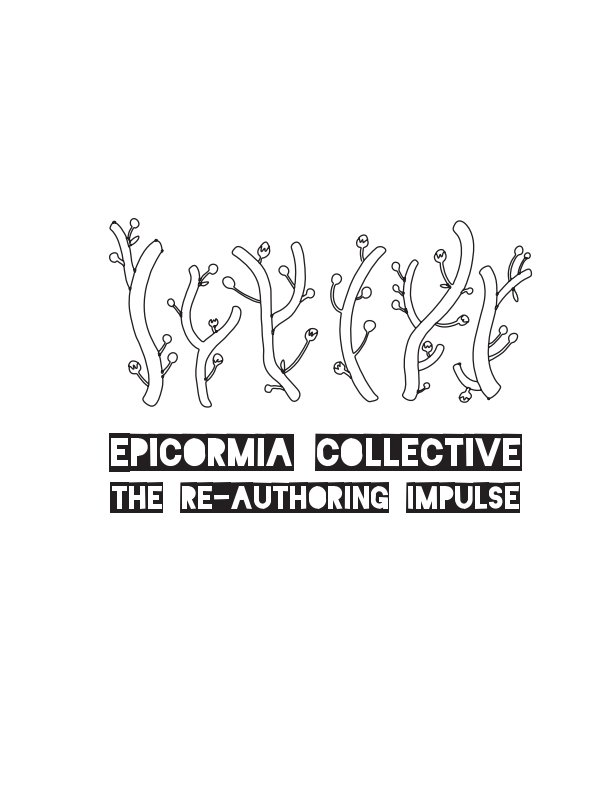View Epicormia Collective - The Re-authoring Impulse by Epicormia Collective