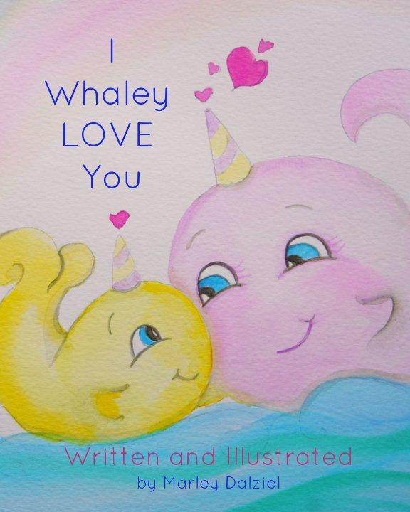 View I Whaley LOVE You by Marley Dalziel