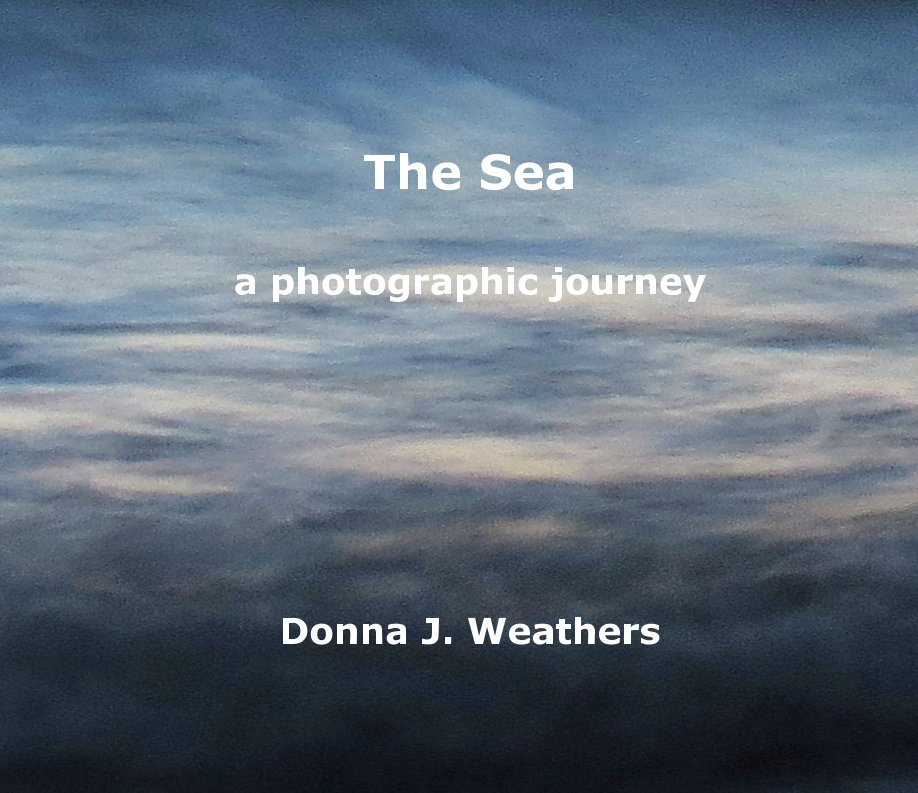 View The Sea by Donna J. Weathers