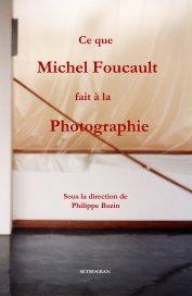 Ce que Michel Foucault fait à la Photographie - Livres d'art et de photographie Poche et Grand poche