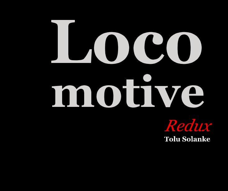 Bekijk Locomotive Redux op Tolu