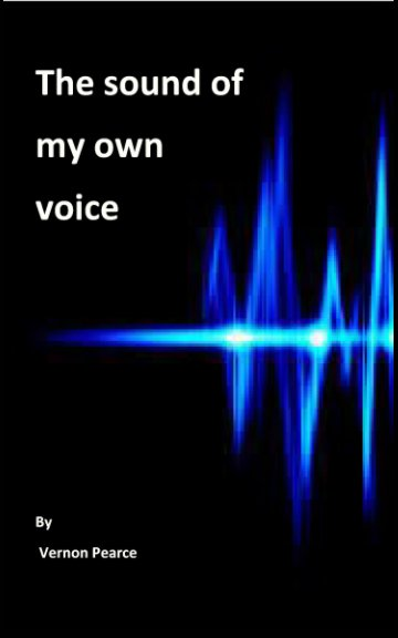View The Sound of My Own Voice by Vernon Pearce