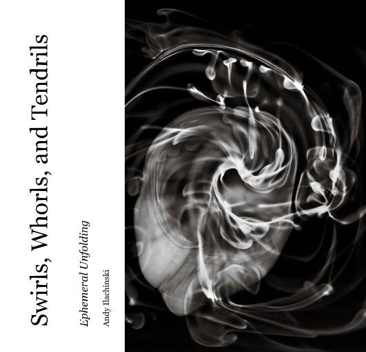 View Swirls, Whorls, and Tendrils by Andy Ilachinski