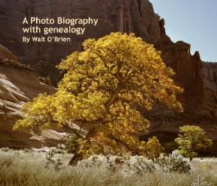 A Photo Biography with genealogy by Walt O'Brien - Biographies & Memoirs photo book