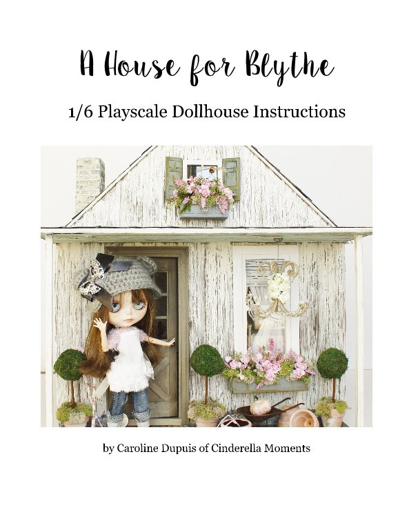 View A House for Blythe by Caroline Dupuis of Cinderella Moments