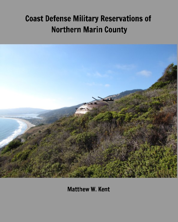 Ver Coast Defense Military Reservations of Northern Marin County por Matthew W. Kent