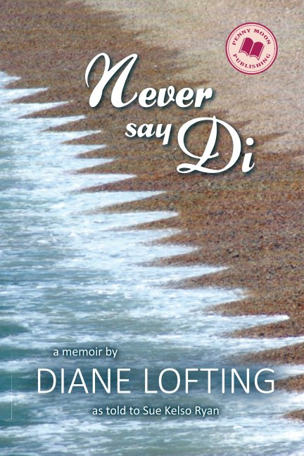 View Never Say Di by Diane Lofting & Sue Kelso Ryan