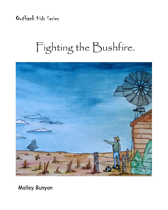 View Outback Kids Series - Fighting the Bushfire. by Malley Bunyan