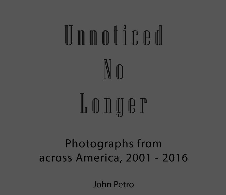View Unnoticed No Longer by John Petro