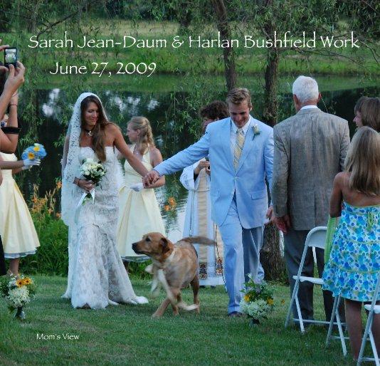 View Sarah Jean-Daum & Harlan Bushfield Work June 27, 2009 by Mom's View