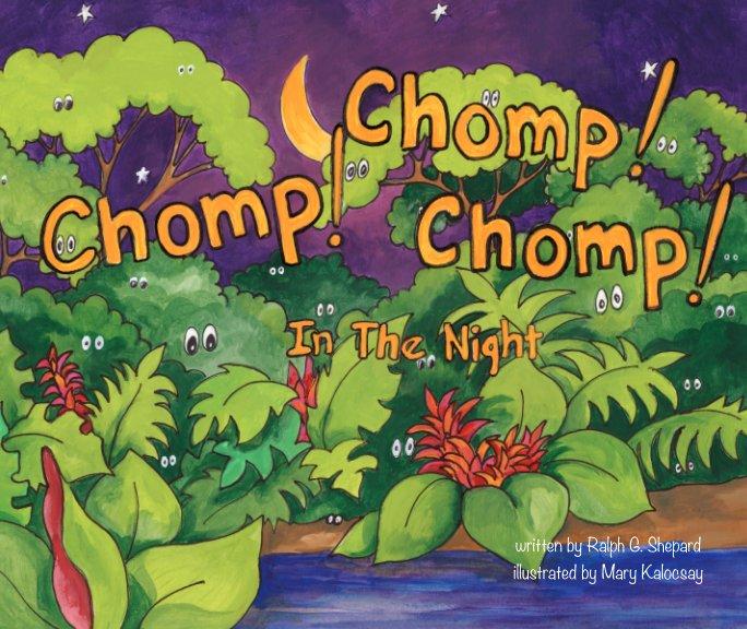 View Chomp! Chomp! Chomp! In The Night by Ralph G. Shepard
