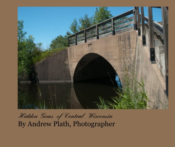 View Hidden Gems  of Central  Wisconsin By Andrew Plath, Photographer by Andrew Plath