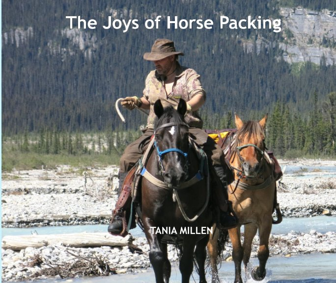 View The Joys of Horse Packing by Tania Millen