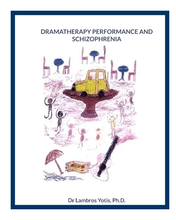 View DRAMATHERAPY PERFORMANCE AND SCHIZOPHRENIA by Dr Lambros Yotis PhD