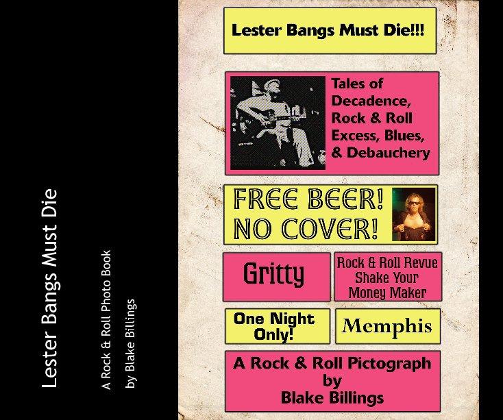 View Lester Bangs Must Die by Blake Billings