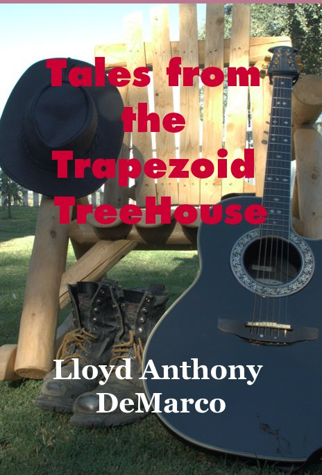 View Tales from the Trapezoid TreeHouse by Lloyd Anthony DeMarco