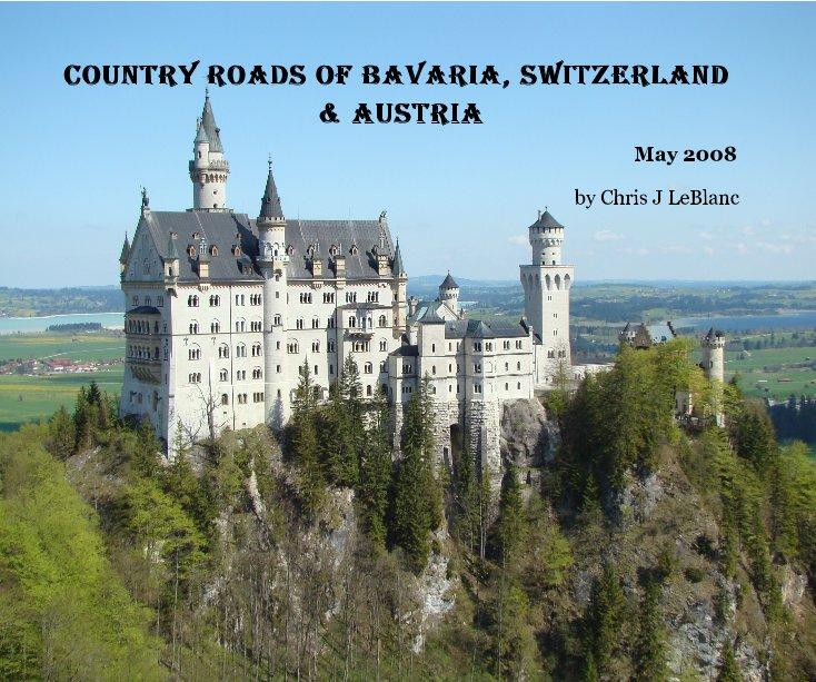 View Country Roads of Bavaria, Switzerland & Austria by Chris J LeBlanc