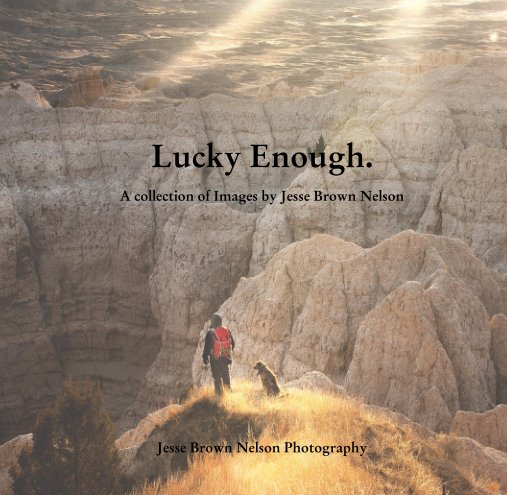 View Lucky Enough. by Jesse Brown Nelson Photography