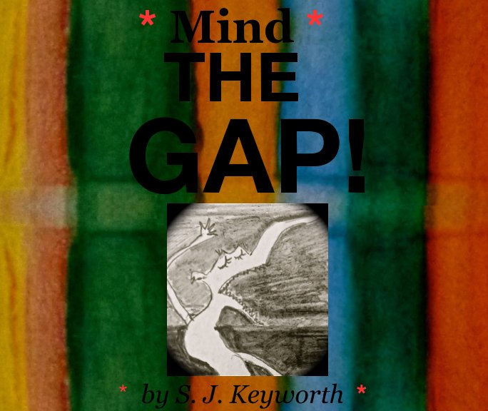 View Mind The Gap! by S. J. Keyworth