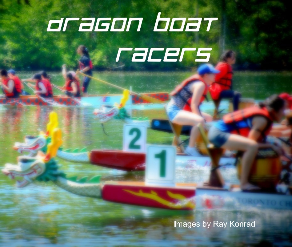 View Dragon Boat Racers by Ray Konrad