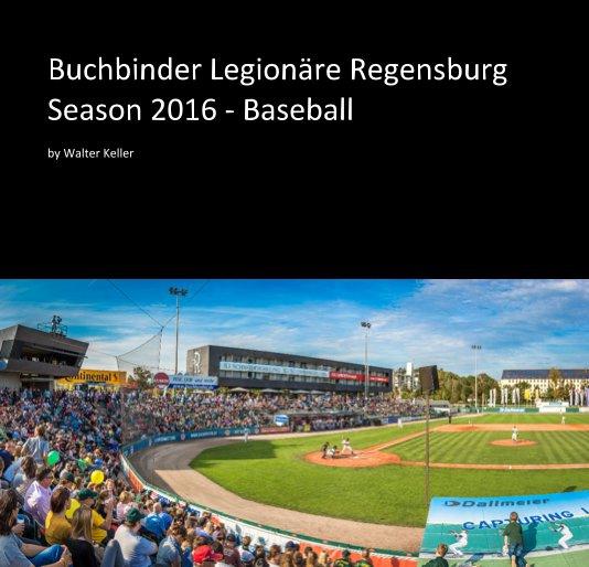View Buchbinder Legionäre Regensburg Season 2016 - Baseball by Walter Keller