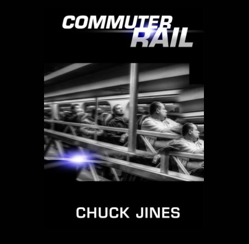 View Commuter Rail by Chuck Jines