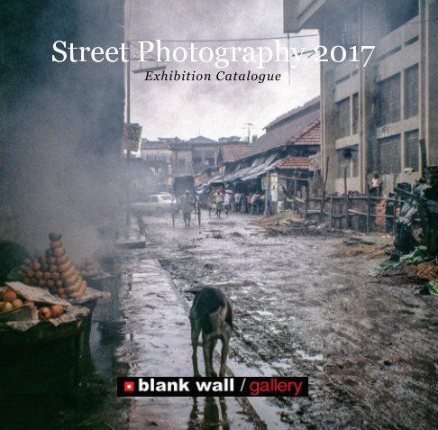 View Street Photography 2017 by Blank Wall Gallery
