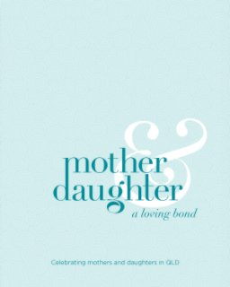 3 Mothers and Daughters – A Loving Bond - Fine Art Photography photo book