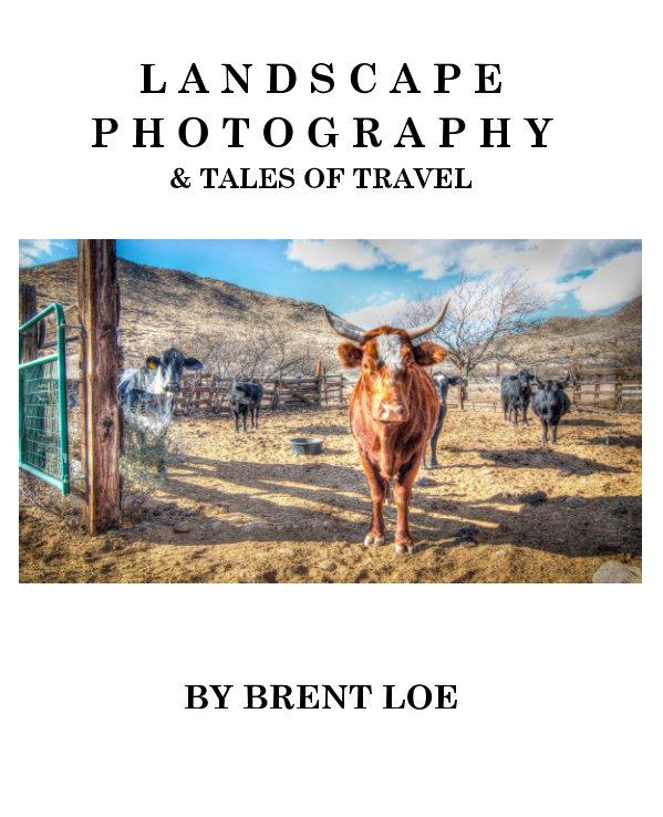 View Landscape Photography & Tales of Travel by Brent Loe