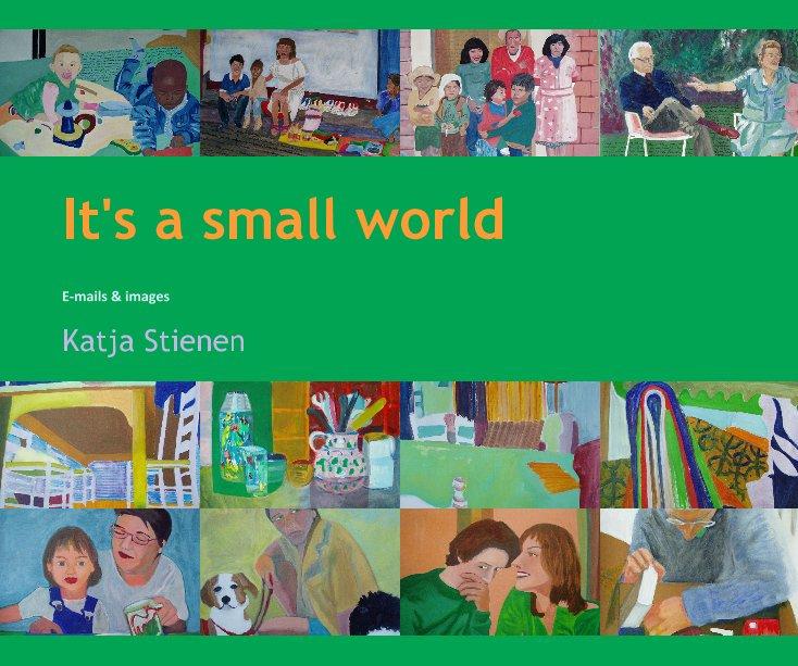 View It's a small world by Katja Stienen